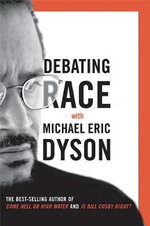 Debating Race : With Michael Eric Dyson - Michael Eric Dyson