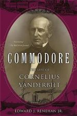Commodore : The Life of Cornelius Vanderbilt - Edward J. Renehan