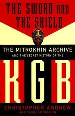 The Sword and the Shield : The Mitrokhin Archive and the Secret History of the KGB - Christopher Andrew
