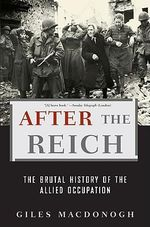 After the Reich : The Brutal History of the Allied Occupation : 1st Edition - Giles MacDonogh