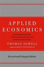 Applied Economics : Thinking Beyond Stage One - Thomas Sowell