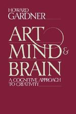 Art, Mind and Brain : A Cognitive Approach to Creativity - Howard Gardner
