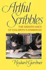 Artful Scribbles : The Significance of Children's Drawings - Howard Gardner