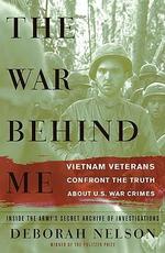 The War Behind Me : Vietnam Veterans Confront the Truth About U.S. War Crimes - Deborah Nelson