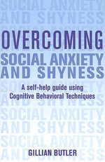 Overcoming Social Anxiety and Shyness : A Self-help Guide Using Cognitive Behavioral Techniques - Gillian Butler