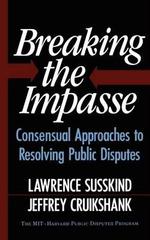 Breaking the Impasse : Consensual Approaches to Resolving Public Disputes - Jeffrey Cruikshank