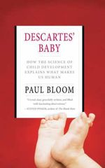 Descartes' Baby : How the Science of Child Development Explains What Makes Us Human - Paul Bloom