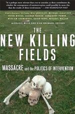 The New Killing Fields : Massacre and the Politics of Intervention - Kira Brunner