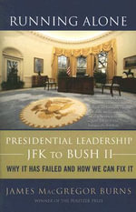 Running Alone : Presidential Leadership from JFK to Bush II - James MacGregor Burns