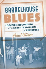 Barrelhouse Blues : Location Recording and the Early Traditions of the Blues - Paul Oliver