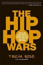 The Hip-hop Wars : What We Talk About When We Talk About Hip-hop and Why it Matters - Tricia Rose