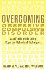 Overcoming Obsessive Compulsive Disorder : A Self-help Guide Using Cognitive Behavioral Techniques - David Veale