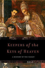 Keepers of the Keys of Heaven : A History of the Papacy - Roger Collins