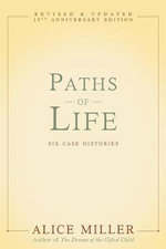 Paths of Life : Six Case Histories - Alice Miller