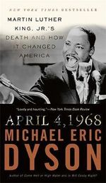 April 4, 1968 : Martin Luther King, Jr.'s Death and How it Changed America - Michael Eric Dyson