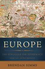 Europe : The Struggle for Supremacy, from 1453 to the Present - Professor Brendan Simms