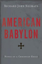 American Babylon : Notes of a Christian Exile - Richard John Neuhaus