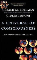 The Universe of Consciousness : How Matter Becomes Imagination - Gerald M. Edelman