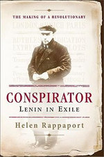 Conspirator : Lenin in Exile the Making of a Revolutionary - Helen Rappaport