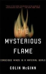 The Mysterious Flame : Conscious Minds in a Material World - Colin McGinn