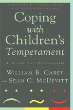 Coping with Children's Temperament : A Guide for Professionals - W.B. Carey