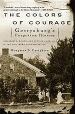 Colors of Courage : Gettysburg's Forgotten History - Immigrants, Women, and African Americans in the Civil War's Defining Battle - Margaret S. Creighton