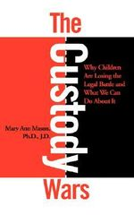Custody Wars : Why Children are Losing the Legal Battle and What We Can Do About it - Mary Ann Mason