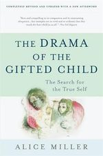 The Drama of the Gifted Child : The Search for the True Self - Alice Miller