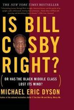 Is Bill Cosby Right? : Or Has the Black Middle Class Lost its Mind? - Michael Eric Dyson