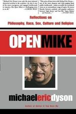 Open Mike : Reflections on Racial Identities, Popular Cultures and Freedom Struggles - Michael Eric Dyson