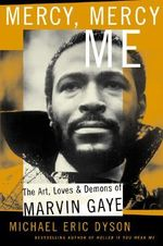 Mercy, Mercy Me : The Art, Loves and Demons of Marvin Gaye - Michael Eric Dyson