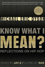 Know What I Mean? : Reflections on Hip-hop - Michael Eric Dyson