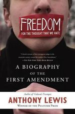 Freedom for the Thought That We Hate : A Biography of the First Amendment - Anthony Lewis
