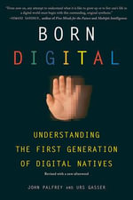 Born Digital : Understanding the First Generation of Digital Natives - John Palfrey