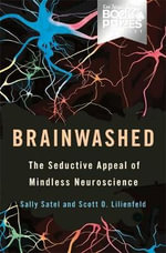 Brainwashed : The Seductive Appeal of Mindless Neuroscience - Satel Sally