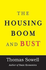 The Housing Boom and Bust : Thinking Beyond Stage One - Thomas Sowell