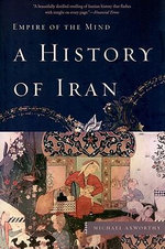 A History of Iran : Empire of the Mind - Michael Axworthy