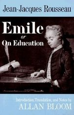 Emile : Or on Education - Jean-Jacques Rousseau