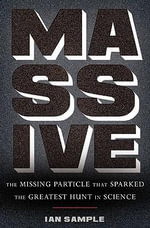 Massive : The Missing Particle That Sparked the Greatest Hunt in Science - Ian Sample