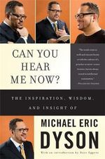 Can You Hear Me Now : The Inspiration, Wisdom, and Insight of Michael Eric Dyson - Michael Eric Dyson