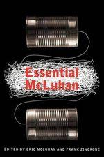 The Essential McLuhan - Eric McLuhan