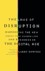 The Laws of Disruption - Larry Downes