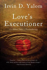 Love's Executioner : And Other Tales of Psychotherapy - Irvin D Yalom