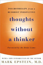 Thoughts without a Thinker : Psychotherapy from a Buddhist Perspective - Mark (Mark William) Epstein