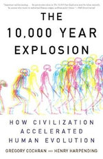 The 10,000 Year Explosion : How Civilization Accelerated Human Evolution - Gregory Cochran