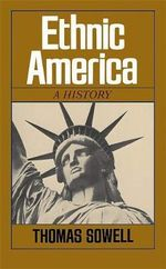 Ethnic America : A History - Thomas Sowell
