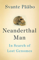 Neanderthal Man : In Search of Lost Genomes - Svante Paabo