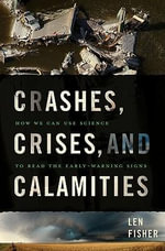 Crashes, Crises, and Calamities : How We Can Use Science to Read the Early-Warning Signs - Len Fisher