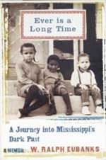 Ever is a Long Time : A Journey into Mississippi's Dark Past a Memoir - W. Ralph Eubanks