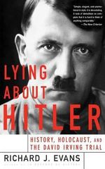 Lying About Hitler : History, Holocaust, and the David Irving Trial - Richard Evans